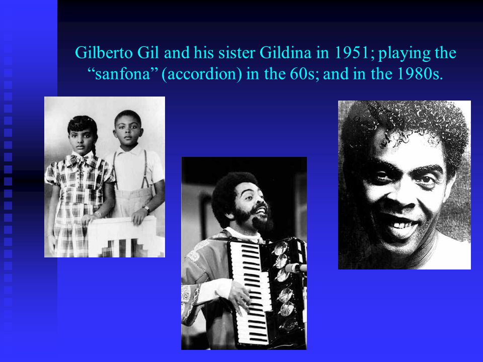 Gilberto Gil and his sister Gildina in 1951; playing the sanfona (accordion) in the 60s; and in the 1980s.