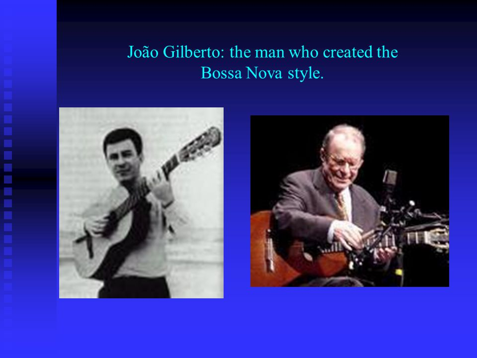 João Gilberto: the man who created the Bossa Nova style.