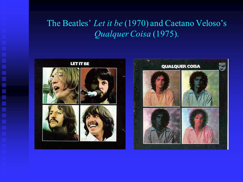 The Beatles Let it be (1970) and Caetano Velosos Qualquer Coisa (1975).
