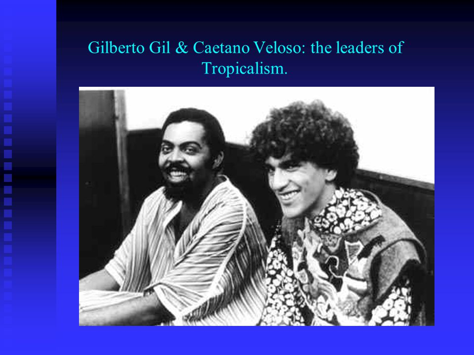 Gilberto Gil & Caetano Veloso: the leaders of Tropicalism.