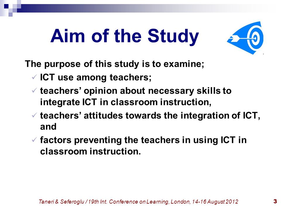 Taneri & Seferoglu / 19th Int. Conference on Learning, London, 14-16 August 20123 Aim of the Study The purpose of this study is to examine; ICT use am