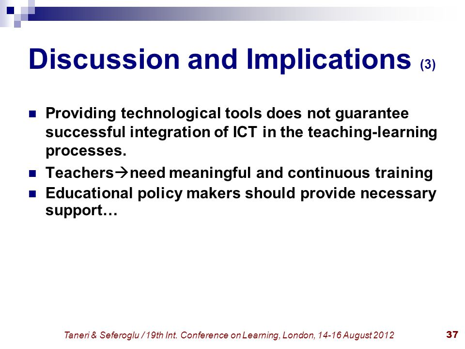 Taneri & Seferoglu / 19th Int. Conference on Learning, London, 14-16 August 201237 Discussion and Implications (3) Providing technological tools does