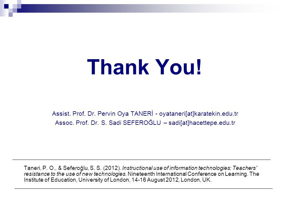 Thank You! Assist. Prof. Dr. Pervin Oya TANERİ - oyataneri[at]karatekin.edu.tr Assoc. Prof. Dr. S. Sadi SEFEROĞLU – sadi[at]hacettepe.edu.tr Taneri, P