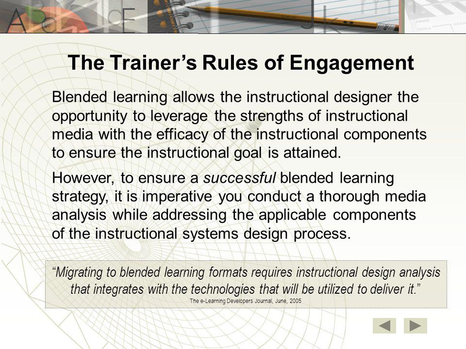 Blended learning allows the instructional designer the opportunity to leverage the strengths of instructional media with the efficacy of the instructi