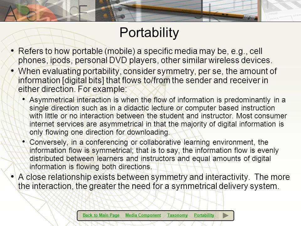 Portability Refers to how portable (mobile) a specific media may be, e.g., cell phones, ipods, personal DVD players, other similar wireless devices. W