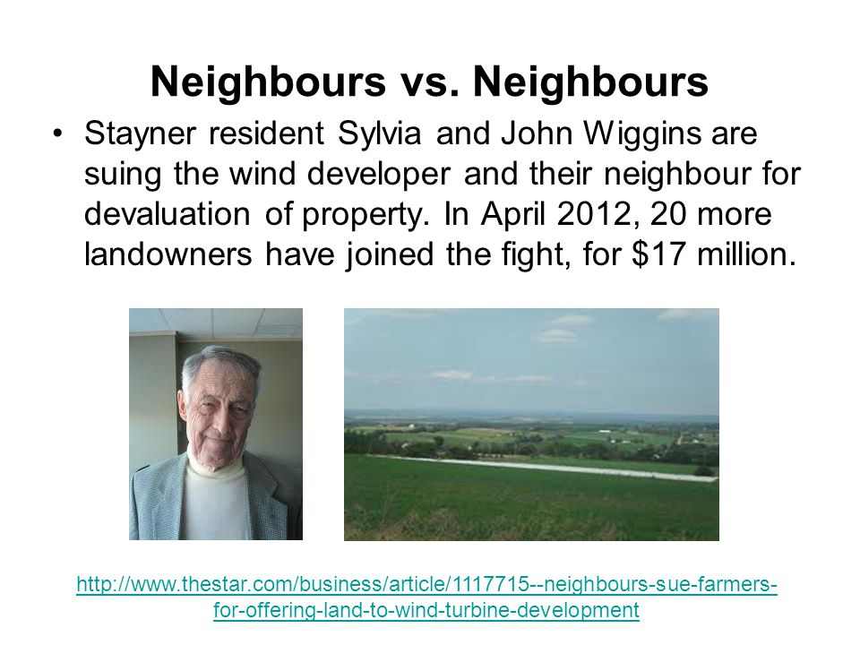 Neighbours vs. Neighbours Stayner resident Sylvia and John Wiggins are suing the wind developer and their neighbour for devaluation of property. In Ap