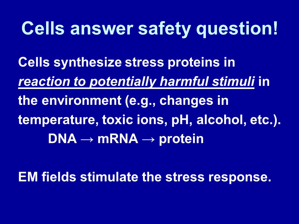 Effects of EMF on Cells ELF/RF interact with DNA in many cells - activate DNA, protein synthesis cancer - cause DNA damage cancer Many frequencies active; may be synergistic ELF thresholds (field strength, duration) are below safety limits Thermal basis (SAR) for RF safety is flawed!