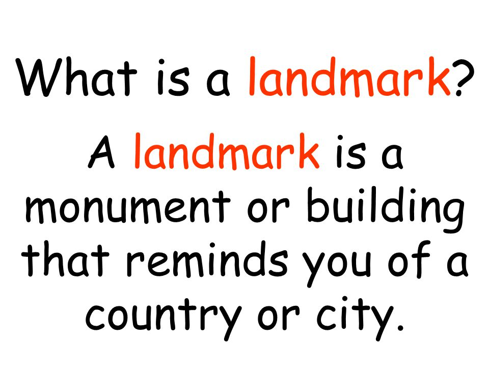 What is a landmark? A landmark is a monument or building that reminds you of a country or city.