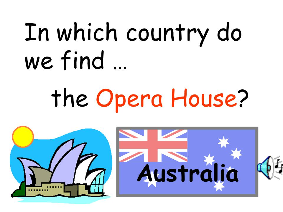 In which country do we find … the Opera House? Australia