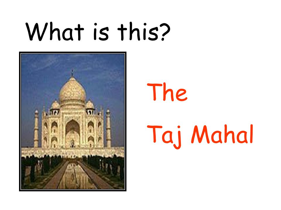 The Taj Mahal What is this?