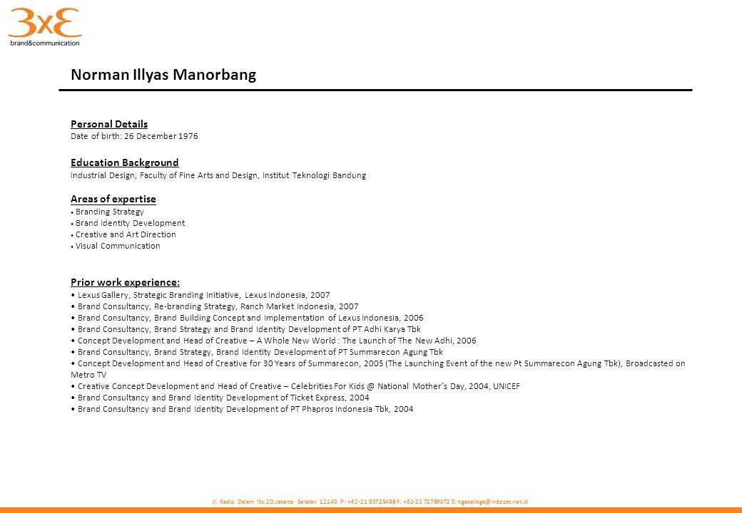 Jl. Radio Dalam No.2D.Jakarta Selatan 12140. P: +62-21 93725498 F: +62-21 72786072 E: tigakalitiga@indosat.net.id Norman Illyas Manorbang Personal Det