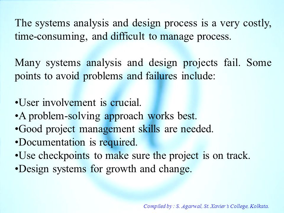 Compiled by : S. Agarwal, St. Xaviers College, Kolkata. The systems analysis and design process is a very costly, time-consuming, and difficult to man