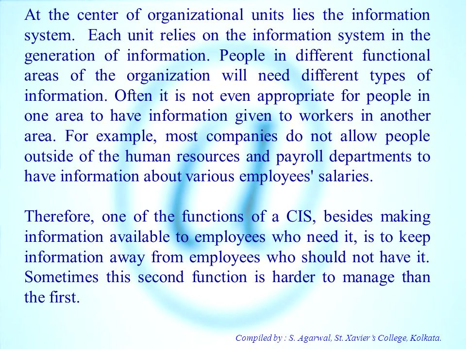 Compiled by : S. Agarwal, St. Xaviers College, Kolkata. At the center of organizational units lies the information system. Each unit relies on the inf