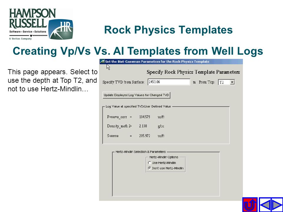 Creating Vp/Vs Vs. AI Templates from Well Logs This page appears. Select to use the depth at Top T2, and not to use Hertz-Mindlin… Rock Physics Templa