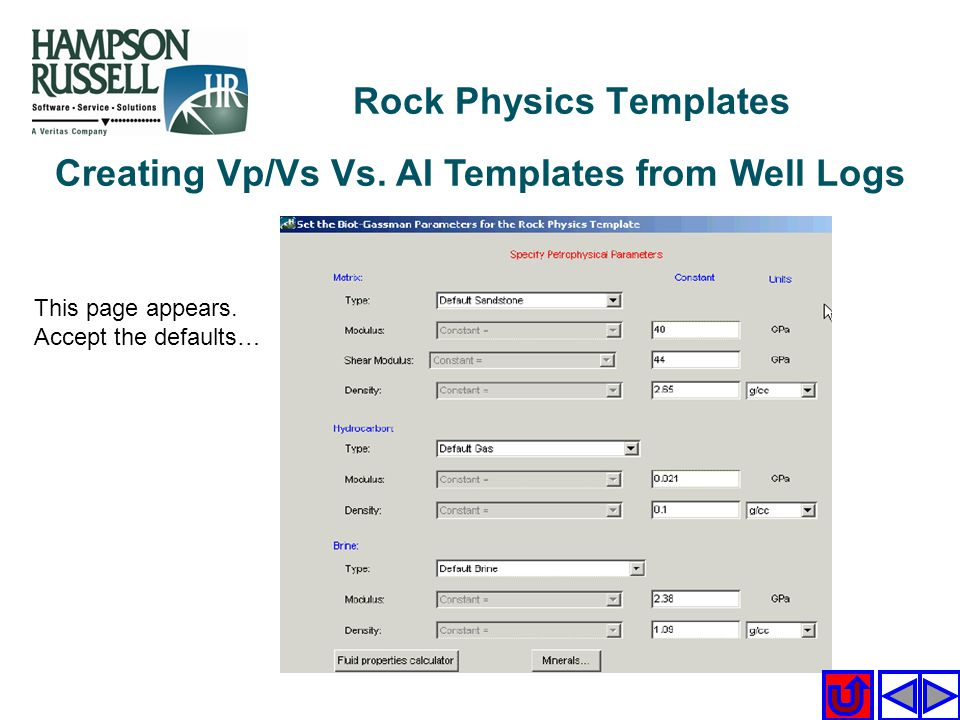 Creating Vp/Vs Vs. AI Templates from Well Logs This page appears. Accept the defaults… Rock Physics Templates