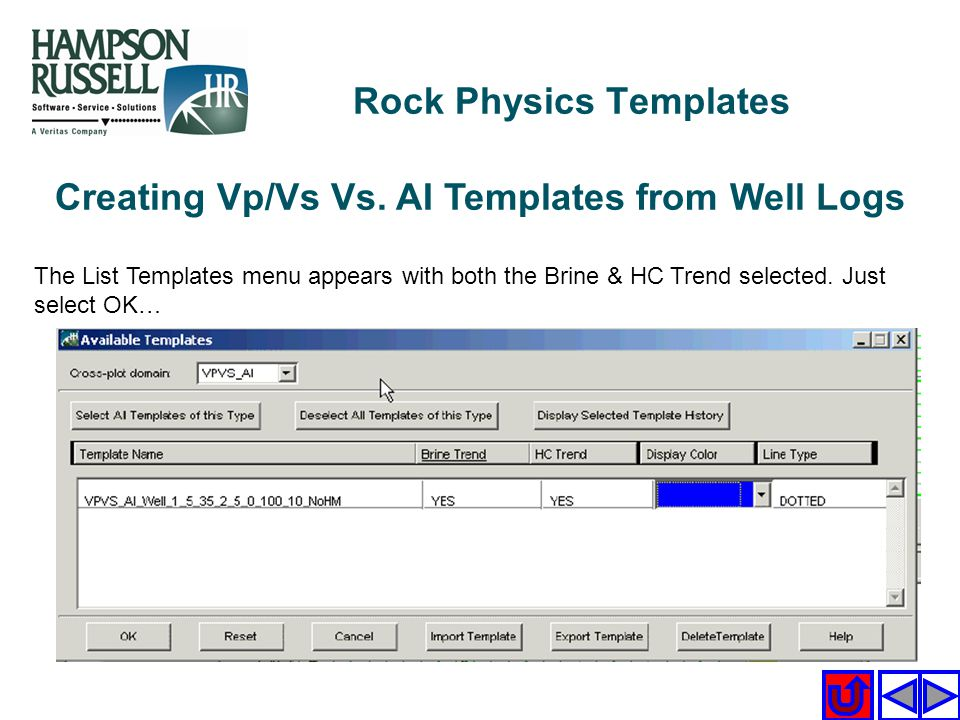 Creating Vp/Vs Vs. AI Templates from Well Logs The List Templates menu appears with both the Brine & HC Trend selected. Just select OK… Rock Physics T