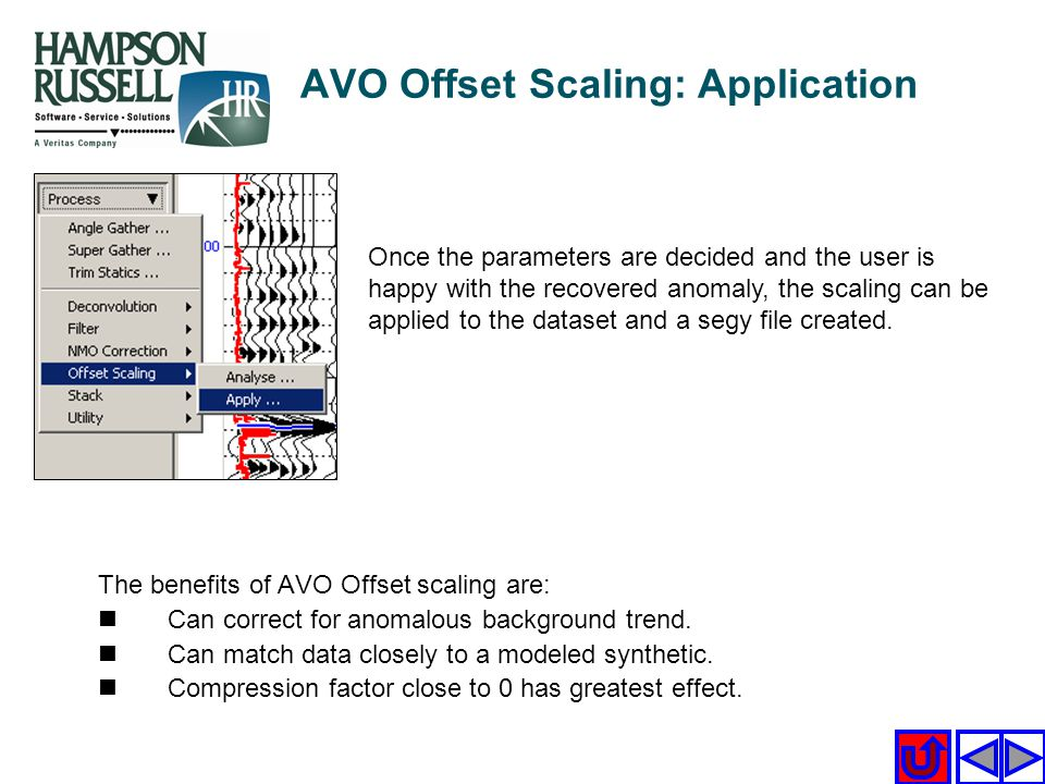 AVO Offset Scaling: Application Once the parameters are decided and the user is happy with the recovered anomaly, the scaling can be applied to the da