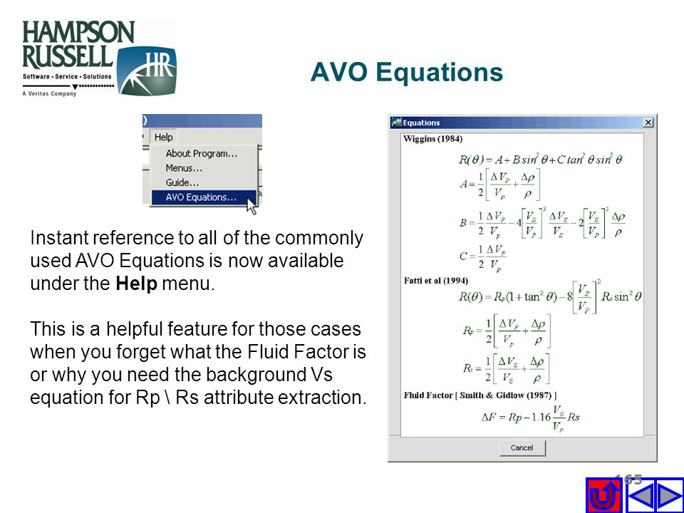 165 Instant reference to all of the commonly used AVO Equations is now available under the Help menu. This is a helpful feature for those cases when y