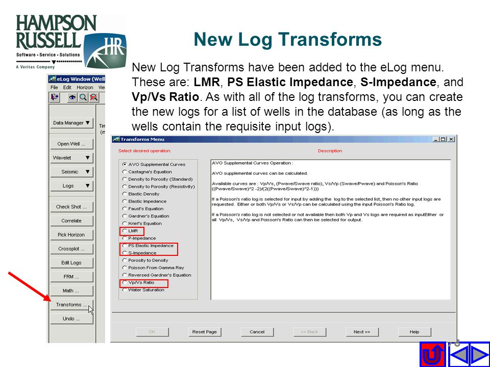 176 New Log Transforms have been added to the eLog menu. These are: LMR, PS Elastic Impedance, S-Impedance, and Vp/Vs Ratio. As with all of the log tr