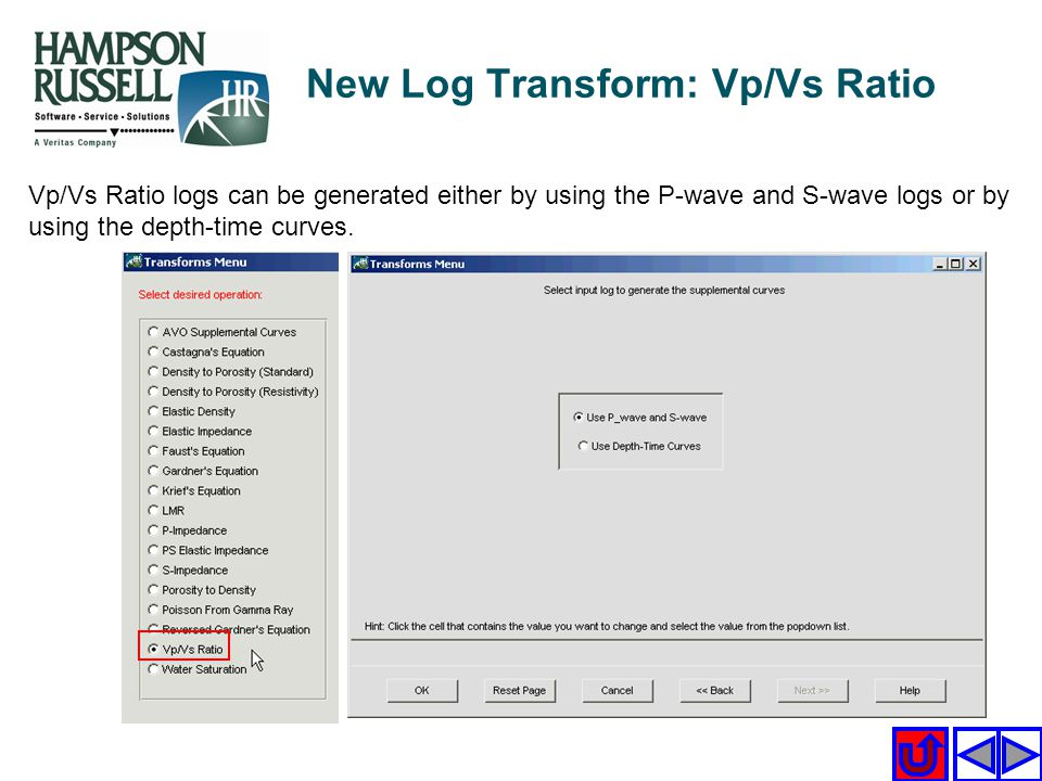 Vp/Vs Ratio logs can be generated either by using the P-wave and S-wave logs or by using the depth-time curves. New Log Transform: Vp/Vs Ratio