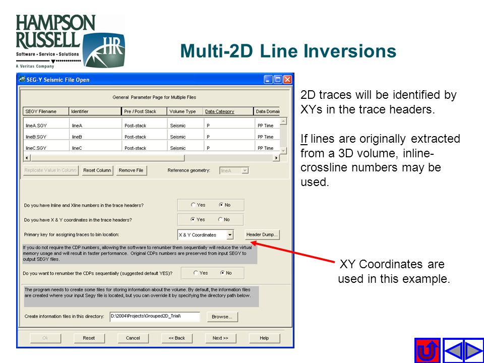 2D traces will be identified by XYs in the trace headers. If lines are originally extracted from a 3D volume, inline- crossline numbers may be used. X