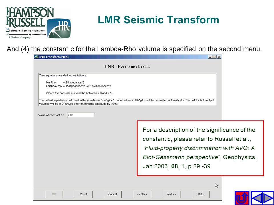 LMR Seismic Transform And (4) the constant c for the Lambda-Rho volume is specified on the second menu. For a description of the significance of the c