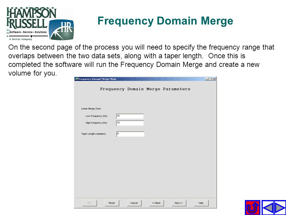 Frequency Domain Merge On the second page of the process you will need to specify the frequency range that overlaps between the two data sets, along w