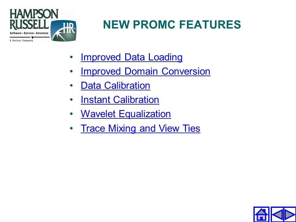 NEW PROMC FEATURES Improved Data Loading Improved Domain Conversion Data Calibration Instant Calibration Wavelet Equalization Trace Mixing and View Ti