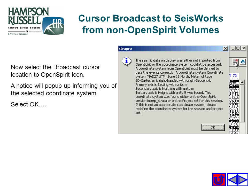 Now select the Broadcast cursor location to OpenSpirit icon. A notice will popup up informing you of the selected coordinate system. Select OK…. Curso