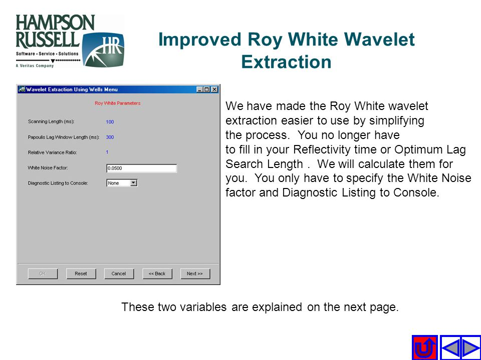 We have made the Roy White wavelet extraction easier to use by simplifying the process. You no longer have to fill in your Reflectivity time or Optimu