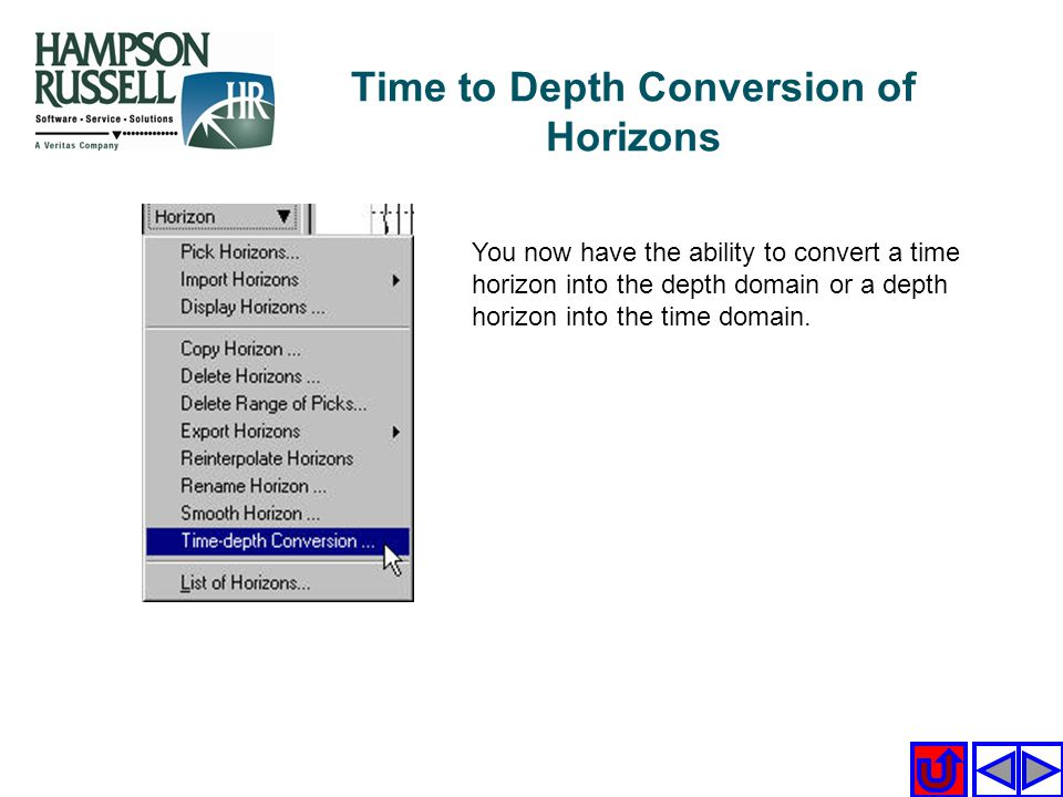 You now have the ability to convert a time horizon into the depth domain or a depth horizon into the time domain. Time to Depth Conversion of Horizons