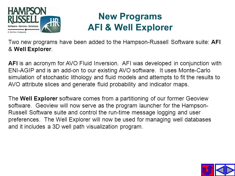 Two new programs have been added to the Hampson-Russell Software suite: AFI & Well Explorer. AFI is an acronym for AVO Fluid Inversion. AFI was develo