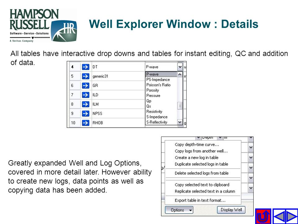 Well Explorer Window : Details All tables have interactive drop downs and tables for instant editing, QC and addition of data. Greatly expanded Well a