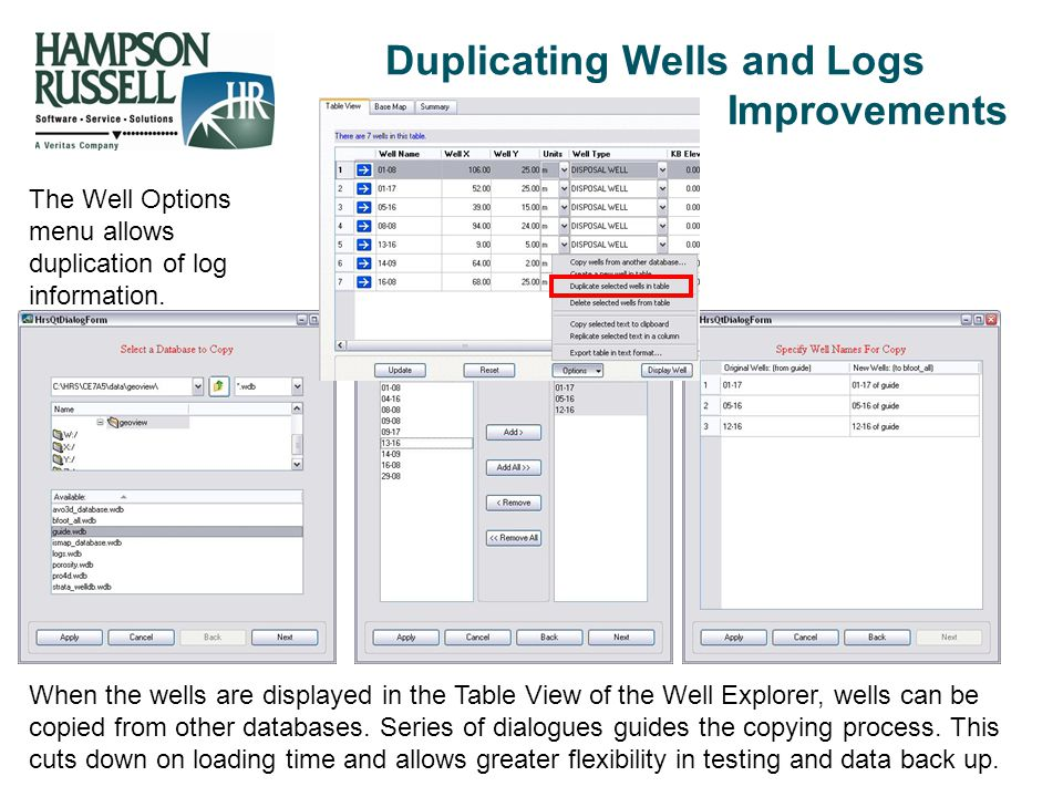 Duplicating Wells and Logs Improvements When the wells are displayed in the Table View of the Well Explorer, wells can be copied from other databases.