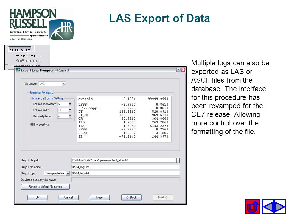 LAS Export of Data Multiple logs can also be exported as LAS or ASCII files from the database. The interface for this procedure has been revamped for