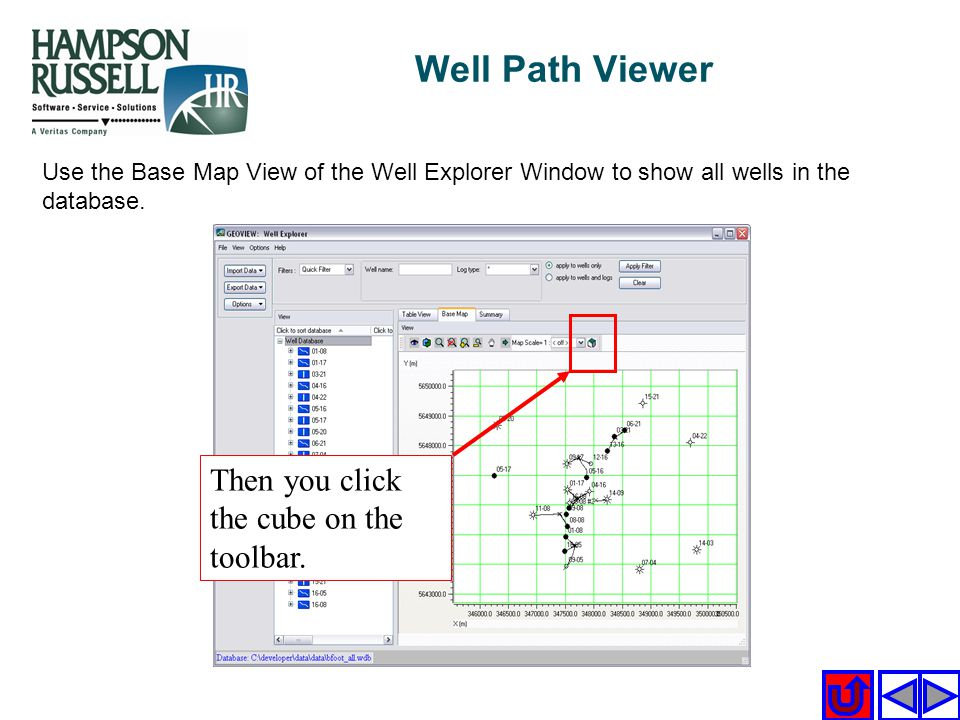 Then you click the cube on the toolbar. Use the Base Map View of the Well Explorer Window to show all wells in the database. Well Path Viewer
