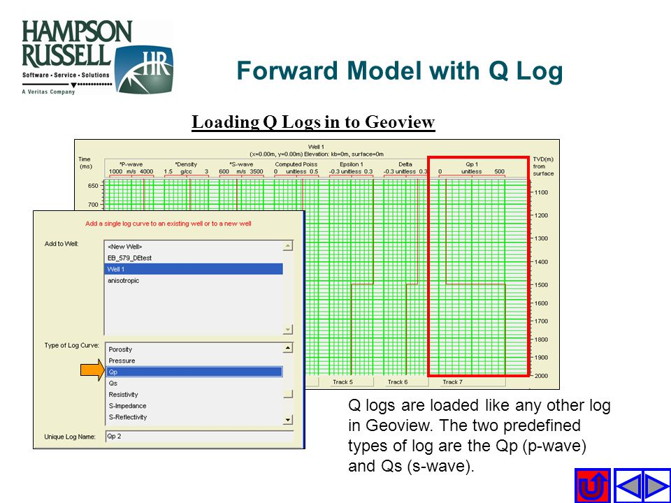 Forward Model with Q Log Loading Q Logs in to Geoview Q logs are loaded like any other log in Geoview. The two predefined types of log are the Qp (p-w