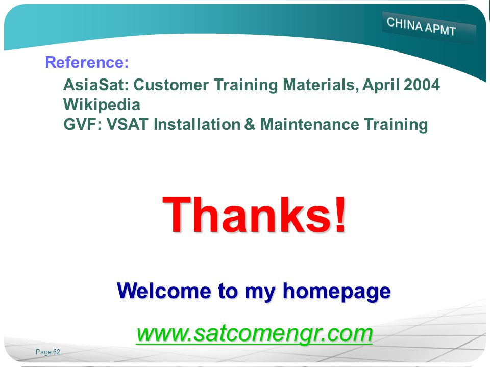 Page 62 Reference: AsiaSat: Customer Training Materials, April 2004 Wikipedia GVF: VSAT Installation & Maintenance TrainingThanks.