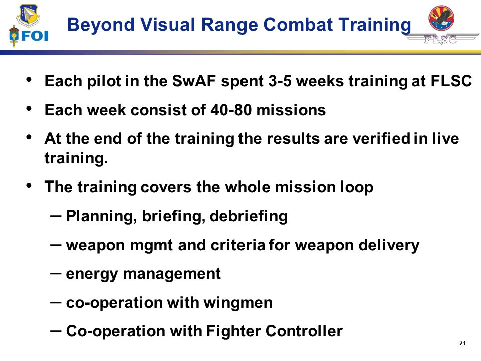 21 Beyond Visual Range Combat Training Each pilot in the SwAF spent 3-5 weeks training at FLSC Each week consist of 40-80 missions At the end of the t