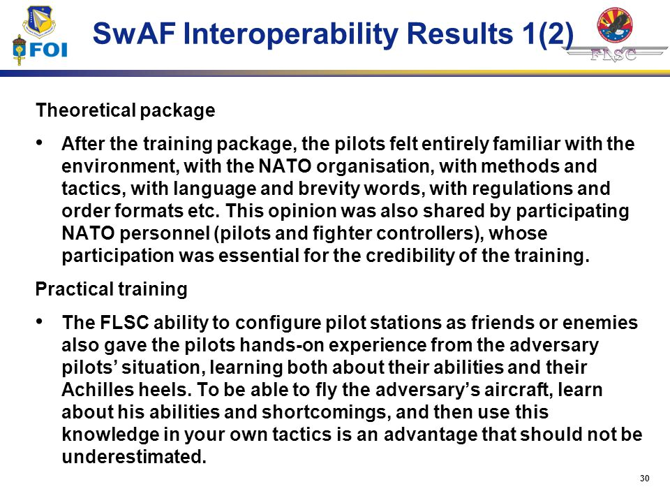 30 SwAF Interoperability Results 1(2) Theoretical package After the training package, the pilots felt entirely familiar with the environment, with the