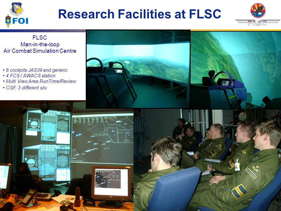 8 FLSC Man-in-the-loop Air Combat Simulation Centre 8 cockpits JAS39 and generic 4 FCS / AWACS station Multi View Area RunTime/Review CGF, 3 different