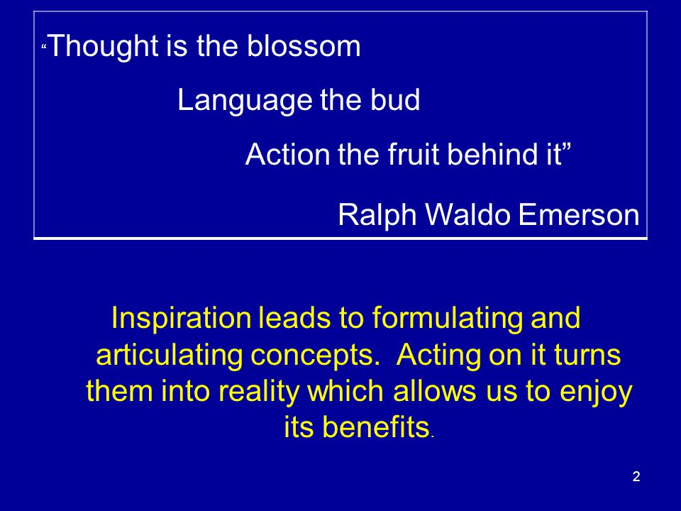 Inspiration leads to formulating and articulating concepts. Acting on it turns them into reality which allows us to enjoy its benefits. 2 Thought is t