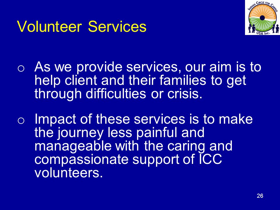 Volunteer Services o As we provide services, our aim is to help client and their families to get through difficulties or crisis.