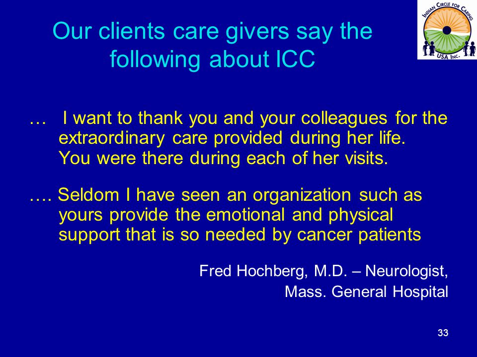 Our clients care givers say the following about ICC … I want to thank you and your colleagues for the extraordinary care provided during her life.