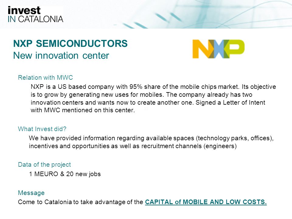 33 NXP SEMICONDUCTORS New innovation center Relation with MWC NXP is a US based company with 95% share of the mobile chips market.
