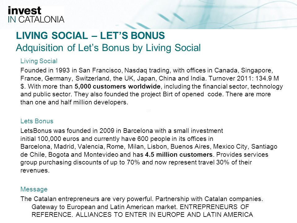 34 LIVING SOCIAL – LETS BONUS Adquisition of Lets Bonus by Living Social Living Social Founded in 1993 in San Francisco, Nasdaq trading, with offices in Canada, Singapore, France, Germany, Switzerland, the UK, Japan, China and India.