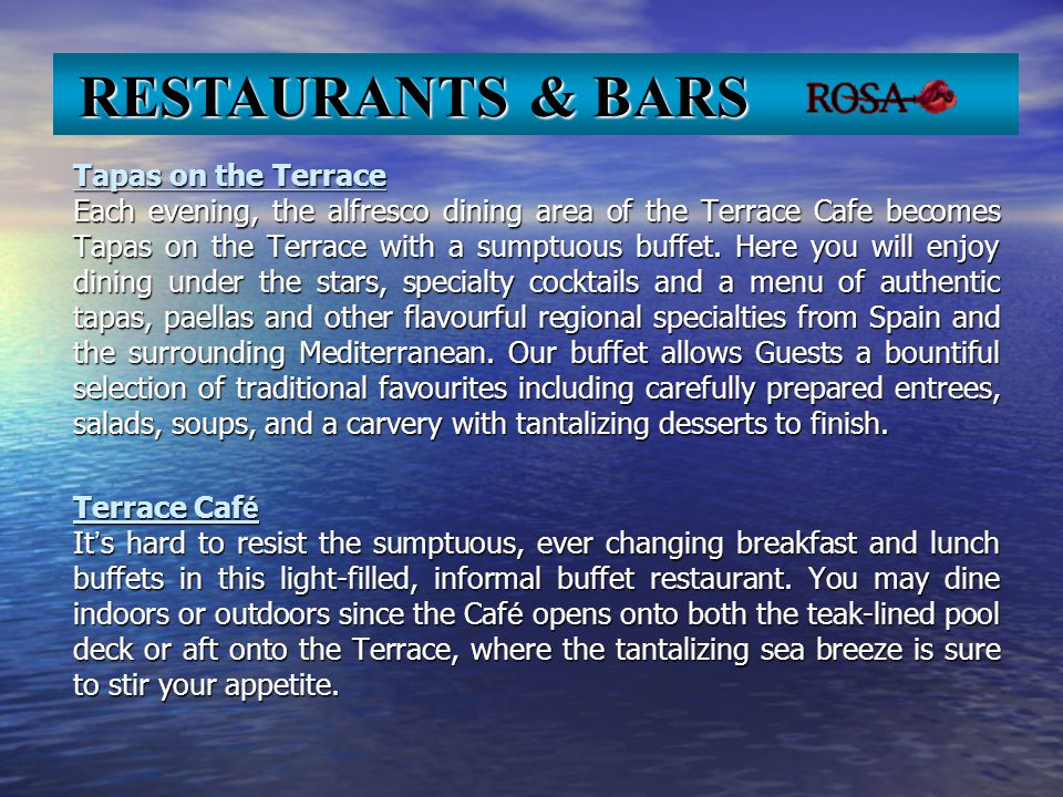 Tapas on the Terrace Each evening, the alfresco dining area of the Terrace Cafe becomes Tapas on the Terrace with a sumptuous buffet. Here you will en