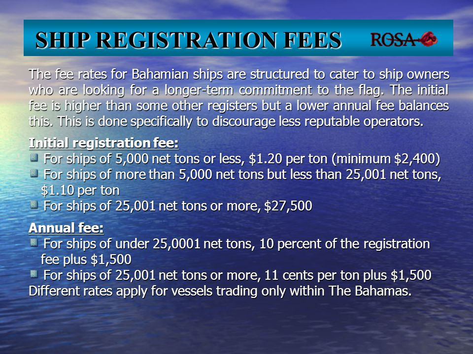 The fee rates for Bahamian ships are structured to cater to ship owners who are looking for a longer-term commitment to the flag. The initial fee is h