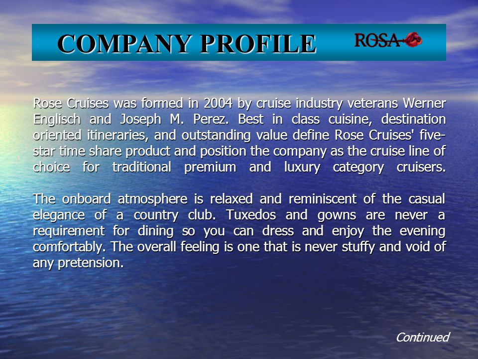 Rose Cruises was formed in 2004 by cruise industry veterans Werner Englisch and Joseph M.