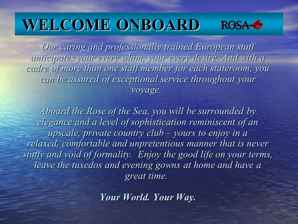 Our caring and professionally trained European staff anticipates your every whim, your every desire.